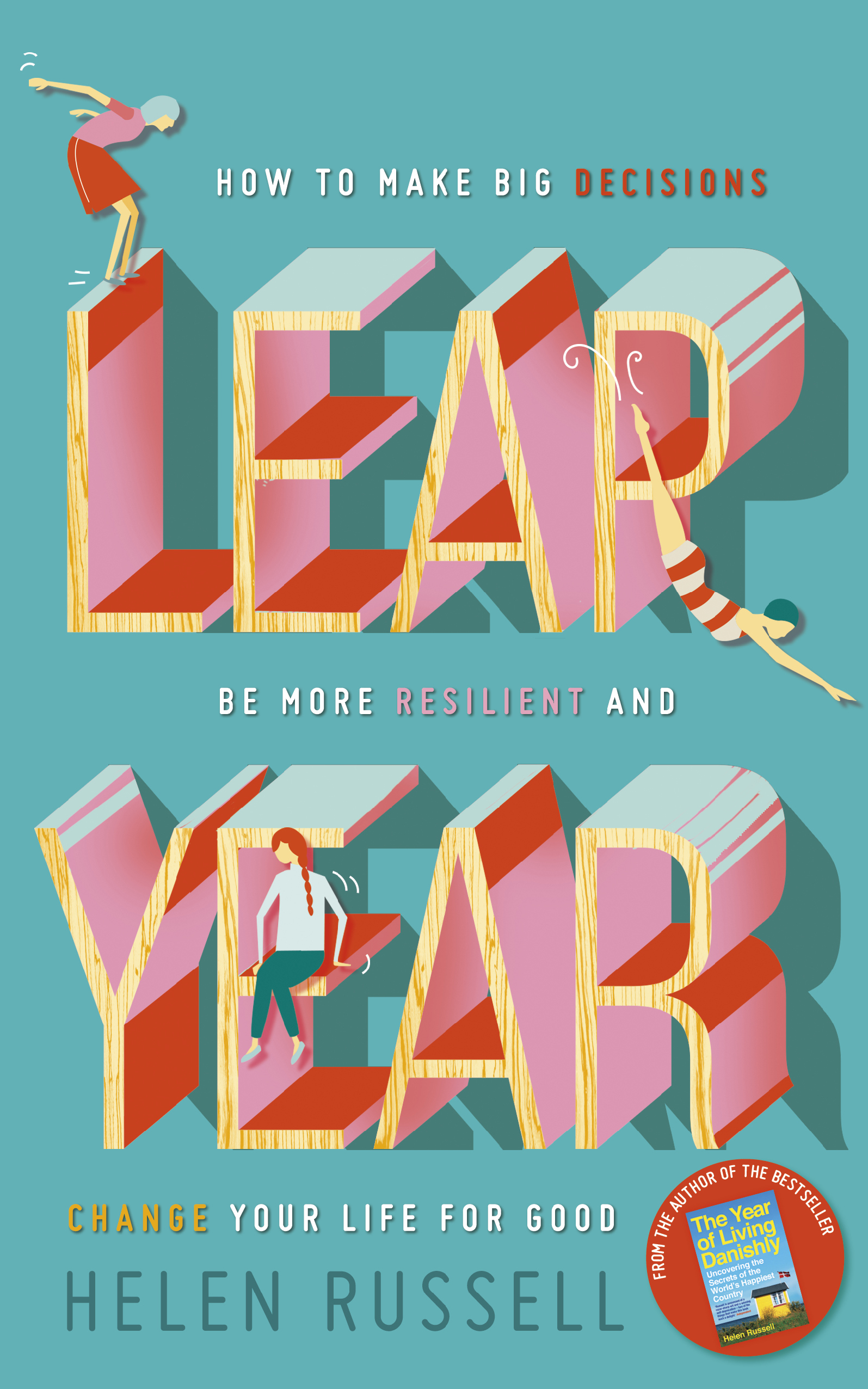 Leap Year by Helen Russell - How to make big decisions, be more resilient and change your life for good - out now