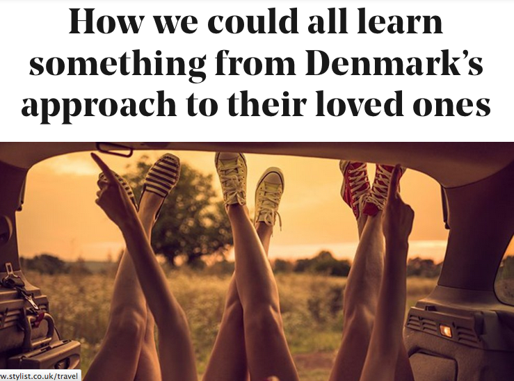 How we could all learn something from Denmark's approach to their loved ones - Stylist 11th April 2016 Helen Russell